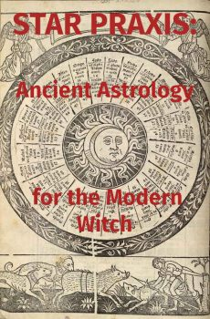 Star Praxis: Ancient Astrology for the Modern Witch