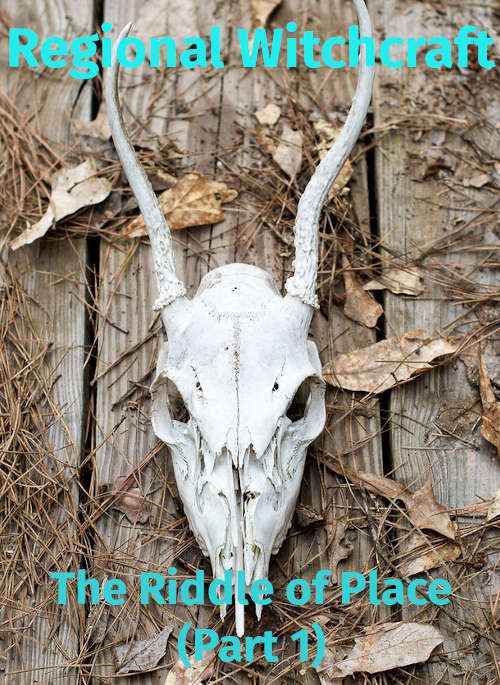 Regional Witchcraft: Riddle of Place - Part 1