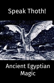 Speak Thoth! Ancient Egyptian Magic in the Modern World